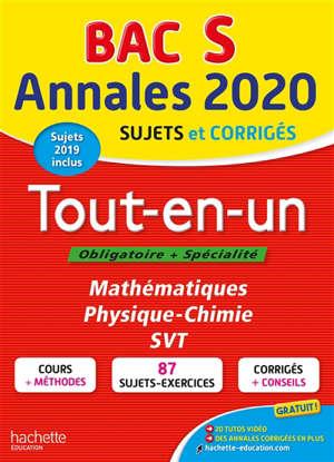Bac S, annales 2020 : tout-en-un, obligatoire + spécialité, mathématiques, physique chimie, SVT : sujets et corrigés, sujets 2019 inclus