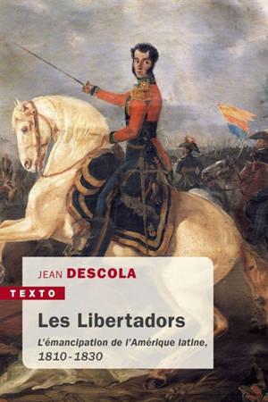 Les libertadors : l'émancipation de l'Amérique latine, 1810-1830