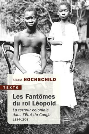 Les fantômes du roi Léopold : la terreur coloniale dans l'Etat du Congo, 1884-1908