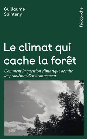 Le climat qui cache la forêt : comment la question climatique occulte les problèmes d'environnement