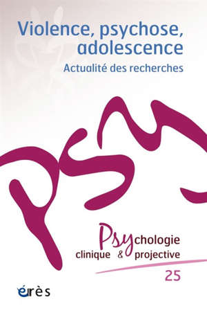 Psychologie clinique et projective. n° 25, Violence, psychose, adolescence : actualité des recherches