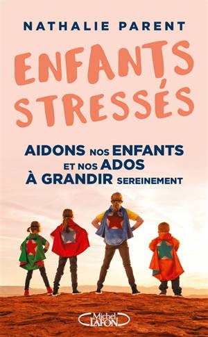 Enfants stressés : aidons nos enfants et nos ados à grandir sereinement