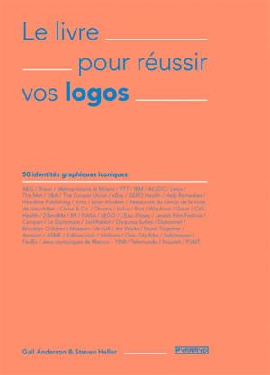 Le livre pour réussir vos logos : 50 identités graphiques iconiques