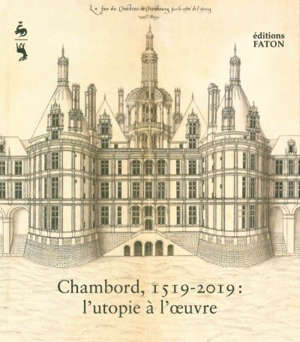 Chambord, 1519-2019 : l'utopie à l'oeuvre : exposition, Chambord, château de Chambord, du 26 mai au 1er septembre 2019