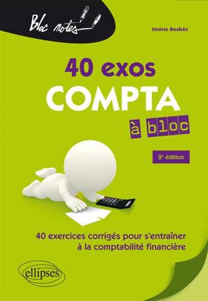 40 exos compta à bloc : 40 exercices corrigés pour s'entraîner à la comptabilité financière