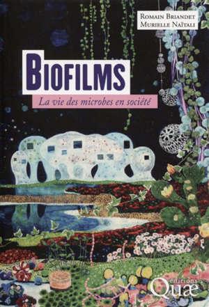 Biofilms : la vie des microbes en société