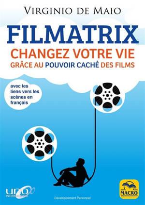 Filmatrix : changez votre vie grâce au pouvoir caché des films
