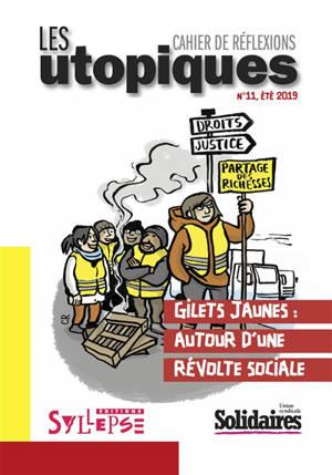 Utopiques (Les) : cahier de réflexions. n° 11, Gilets jaunes : autour d'une révolte sociale