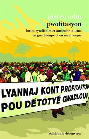 Pwofitasyon : luttes syndicales et anticolonialisme en Guadeloupe et en Martinique