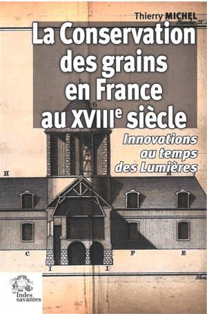 La conservation des grains en France au XVIIIe siècle : innovations au temps des Lumières