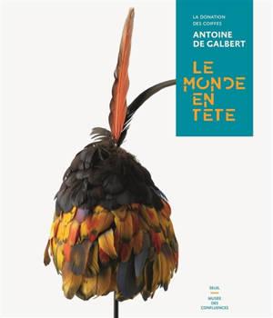 Le monde en tête : la donation des coiffes Antoine de Galbert