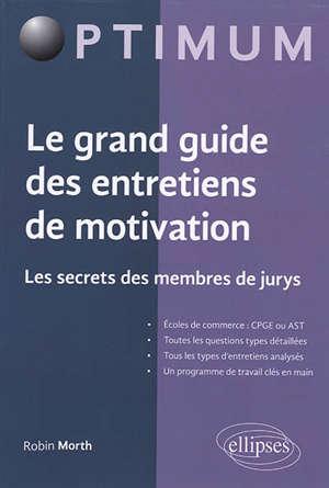 Le grand guide des entretiens de motivation : les secrets des membres de jurys