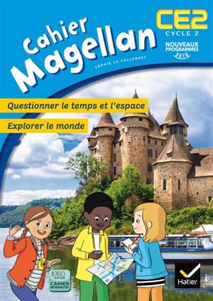 Cahier Magellan CE2, cycle 2 : questionner le temps et l'espace, explorer le monde : nouveaux programmes 2016