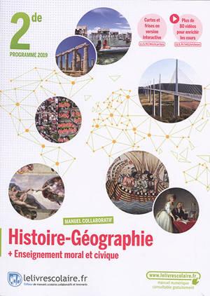 Histoire géographie + enseignement moral et civique, 2de : manuel collaboratif : programme 2019