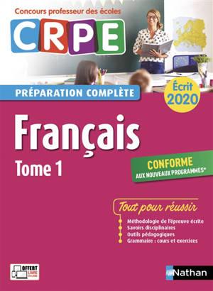 Français : CRPE, préparation complète, écrit 2020 : conforme aux nouveaux programmes. Volume 1