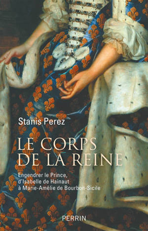 Le corps de la reine : engendrer le prince, d'Isabelle de Hainaut à Marie-Amélie de Bourbon-Sicile