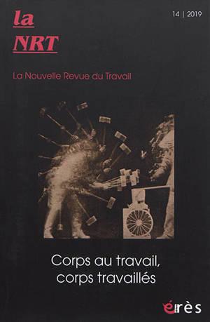La NRT : la nouvelle revue du travail. n° 14, Corps au travail, corps travaillés