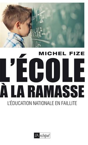 L'école à la ramasse : l'Education nationale en faillite