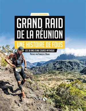 Grand raid de La Réunion : une histoire de fous : les 30 ans d'une course mythique