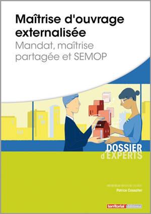 Maîtrise d'ouvrage externalisée : mandat, maîtrise partagée et SEMOP