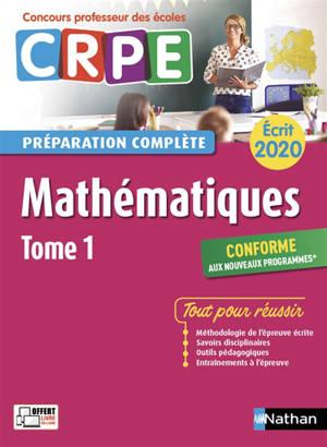 Mathématiques : CRPE, préparation complète, écrit 2020 : conforme aux nouveaux programmes. Volume 1