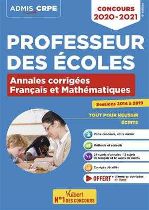 Professeur des écoles : annales corrigées français et mathématiques, sessions 2014 à 2019 : concours 2020-2021