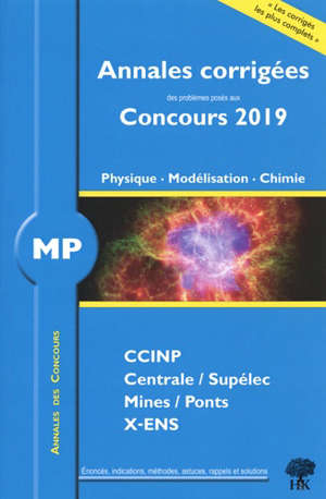 Physique, modélisation, chimie MP : annales corrigées des problèmes posés aux concours 2019 : CCINP, Centrale-Supélec, Mines-Ponts, X-ENS