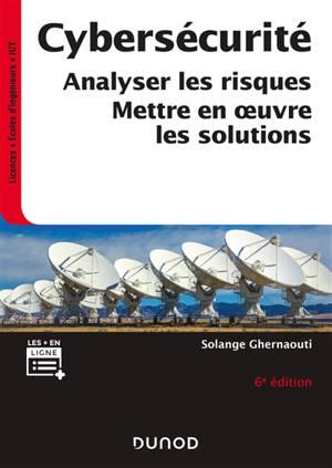 Cybersécurité : sécurité informatique et réseaux : analyser les risques, mettre en oeuvre les solutions