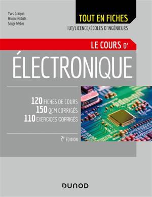 Le cours d'électronique tout en fiches : 120 fiches de cours, 150 QCM corrigés, 110 exercices corrigés : IUT, licence, écoles d'ingénieurs