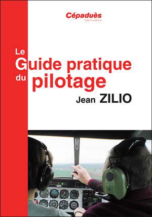 Le guide pratique du pilotage : le pilotage de base et avancé, le lâché, l'altimétrie, la météo, les espaces aériens, la navigation, le vol sans visibilité, le vol de nuit, le centrage, compléments en perfectionnement hors programme, le vol en montag