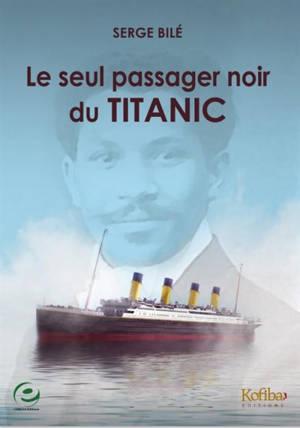 Le seul passager noir du Titanic : l'histoire extraordinaire et tragique de Joseph Laroche, un ingénieur haïtien embarqué avec sa famille sur le paquebot mythique : document