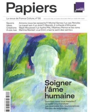 France Culture papiers. n° 30, Soigner l'âme humaine