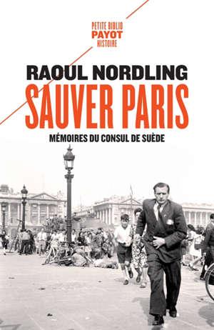 Sauver Paris : mémoires du consul de Suède : 1905-1944