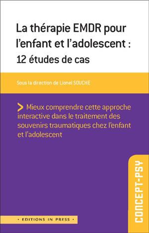 La thérapie EMDR pour l'enfant et l'adolescent : 10 études de cas