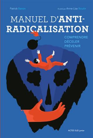 Manuel d'anti-radicalisation : comprendre, déceler, prévenir