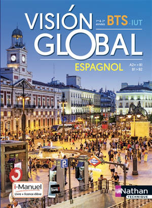 Vision global : espagnol A2+-B1, B1-B2 : BTS 1re & 2e années, IUT