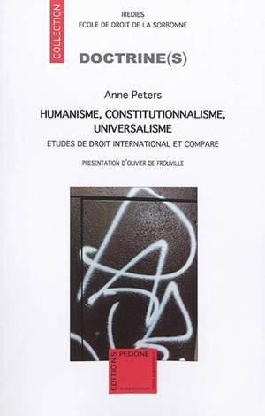 Humanisme, constitutionnalisme, universalisme : études de droit international et comparé