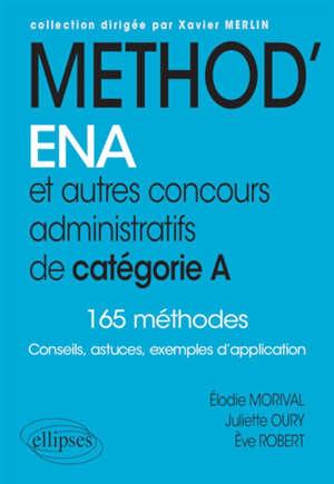 Method'ENA et autres concours administratifs de catégorie A : 165 méthodes : conseils, astuces, exemples d'application
