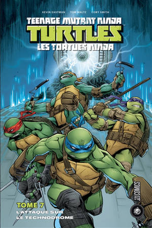 Teenage mutant ninja Turtles : les Tortues ninja. Volume 7, Attaque sur le technodrome
