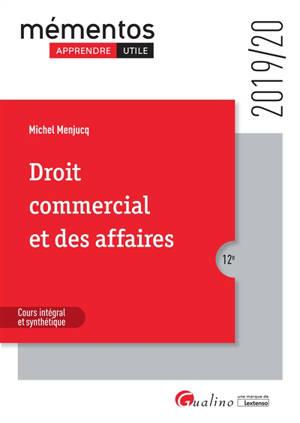 Droit commercial et des affaires : le commerçant, les actes de commerce, le fonds de commerce, le bail commercial, les contrats commerciaux, les règles de droit de la concurrence