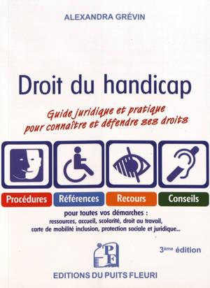 Droit du handicap : guide juridique et pratique pour connaître et défendre ses droits : procédures, références, recours, conseils pour toutes vos démarches