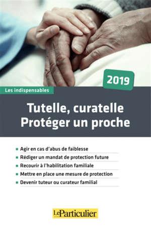 Tutelle, curatelle : protéger un proche : 2019