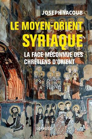 Le Moyen-Orient syriaque : la face méconnue des chrétiens d'Orient