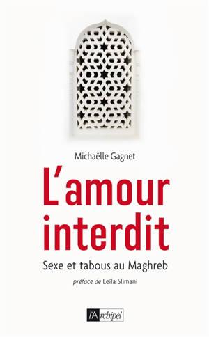 L'amour interdit : sexe et tabous au Maghreb