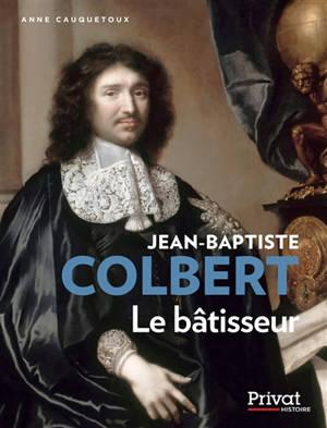 Jean-Baptiste Colbert : le bâtisseur