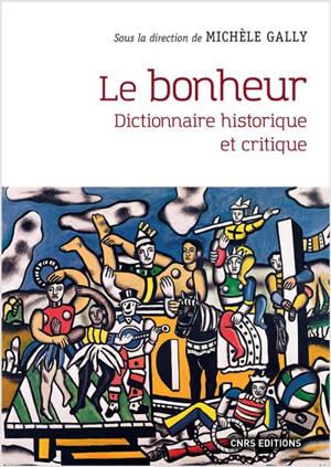 Le bonheur : dictionnaire historique et critique