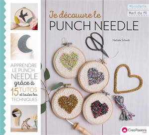 Je découvre le punch needle : apprendre le punch needle grâce à 15 tutos et toutes les techniques