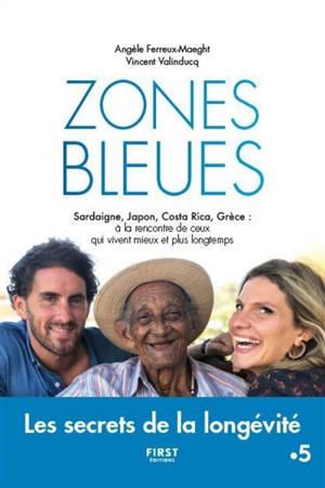 Zones bleues : Sardaigne, Japon, Costa Rica, Grèce : à la rencontre de ceux qui vivent mieux et plus longtemps