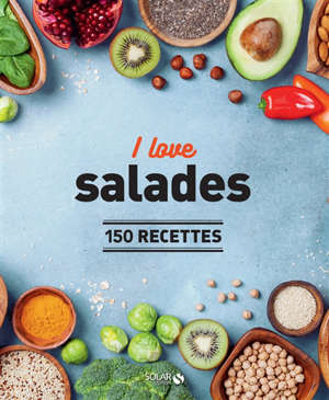 I love les salades : 150 recettes
