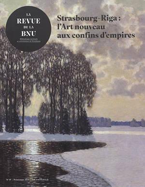 Revue de la BNU (La). n° 19, Strasbourg-Riga : l'Art nouveau aux confins d'empires